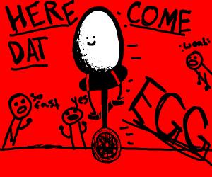 Dat Boi: Egg edition