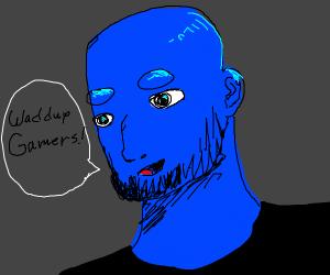 Blue man saying waddup gamers