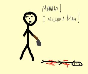 mamaaaaa, just killed a man