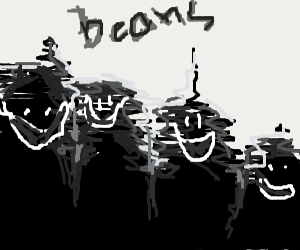 me an the boys looking for BEANS