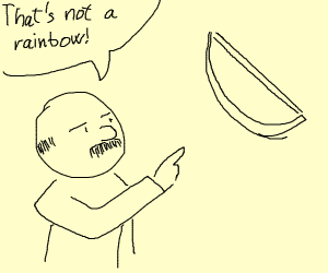"""That's not a rainbow!"""