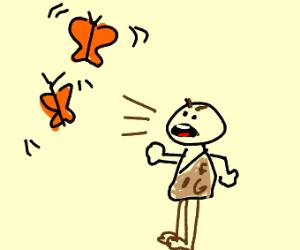 Caveman yells at butterflies