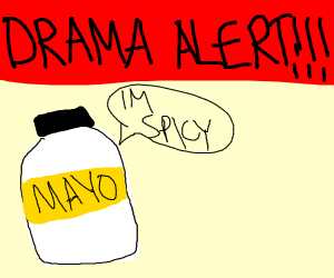 Drama Alert: Mayo is Spicy!