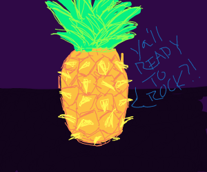 "Pineapple says ""ya'll ready to rock!"""