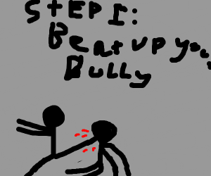 Step 1: beat up your bully