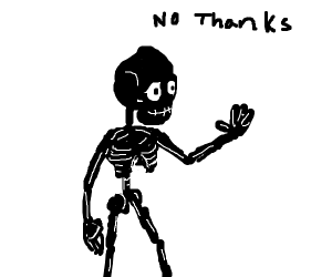"Skeleton says ""No thanks"""