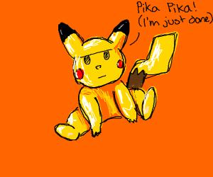 Pikachu is sick of your crap