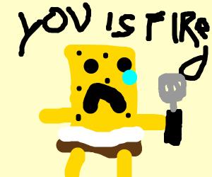 Spongebob gets fired