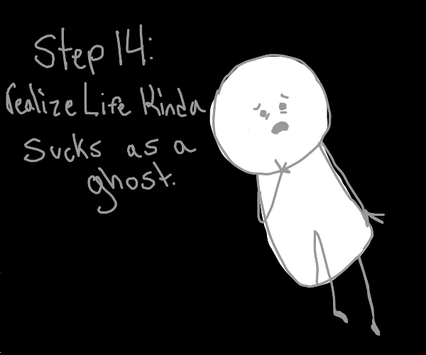 Step 13: Become a Ghost