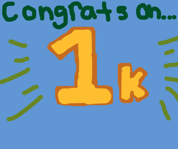 Congrats on 1k!