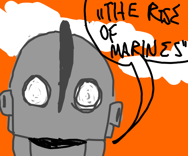 """the iron giant yelling """"the rise of marines"""""""