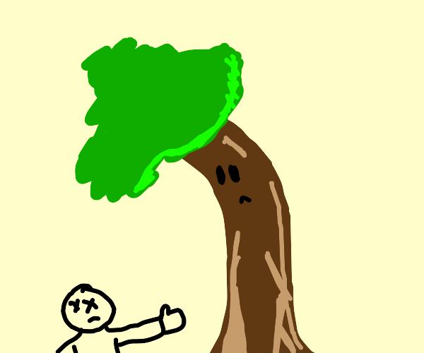 Tree sorrowly looks down at you as you die