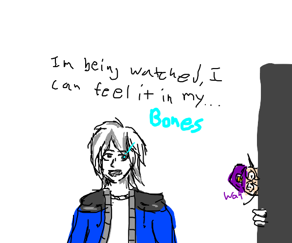 Human Sans being watched and he can sence it