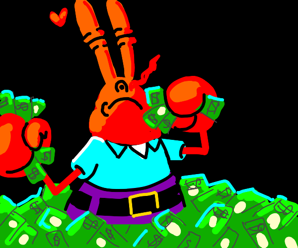 Mr. Krabs is showing you his money