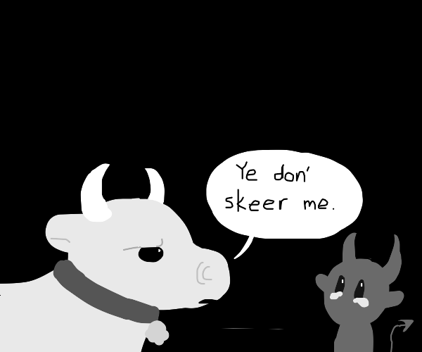 Demon is sad cause cow told him hes not scary