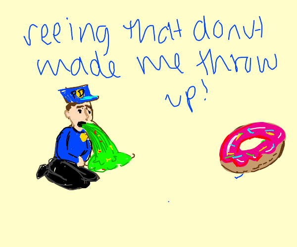 Policeman Throwing Up at the sight of Donuts.