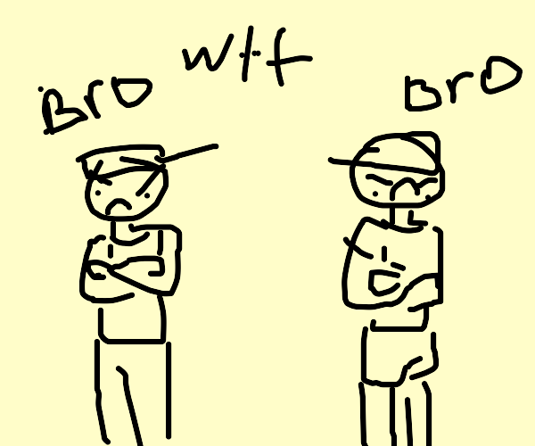 Bros mad at each other