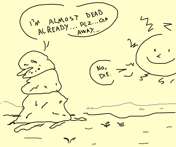 snowman waits for sun to go down, he melting