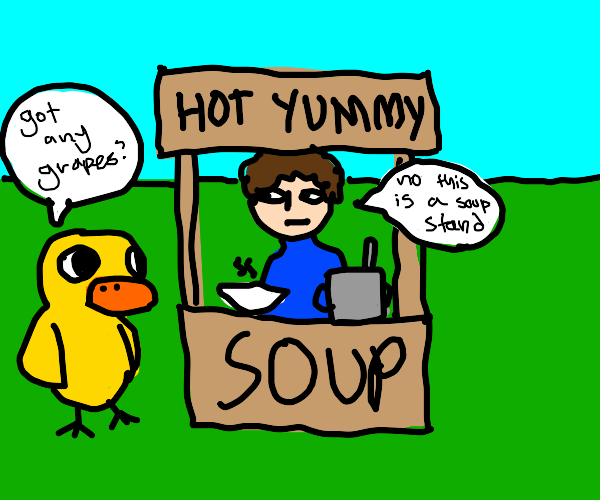 The Duck Song but it's soup not lemonade