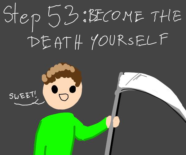 Step 52: Take Death's cool scythe