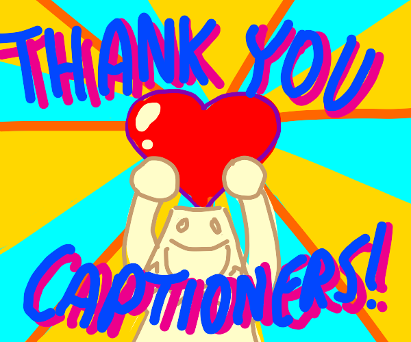 Love to the captioneers!