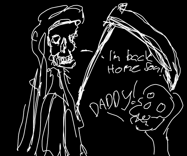 Daddy grim reaper is back home