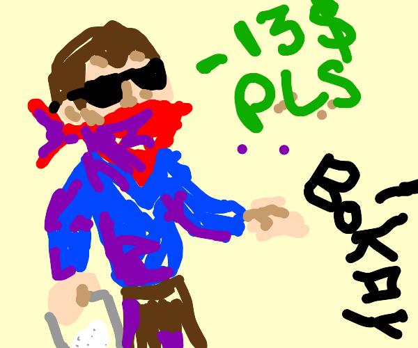 drug dealer wants 13$
