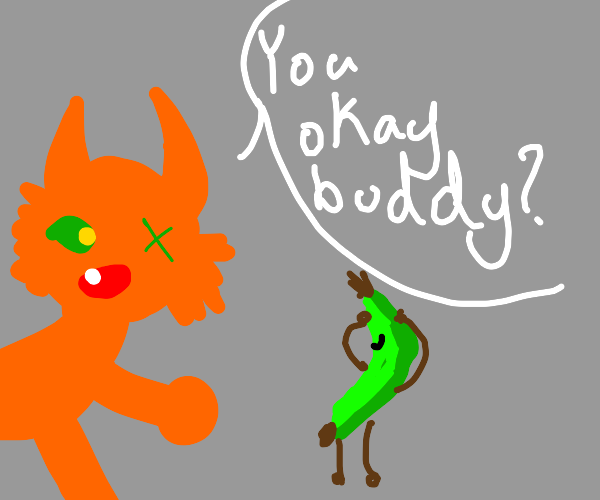1 eyed cat asks a green banana dude if hes ok