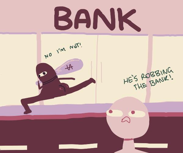 Look, he's robbing the bank!