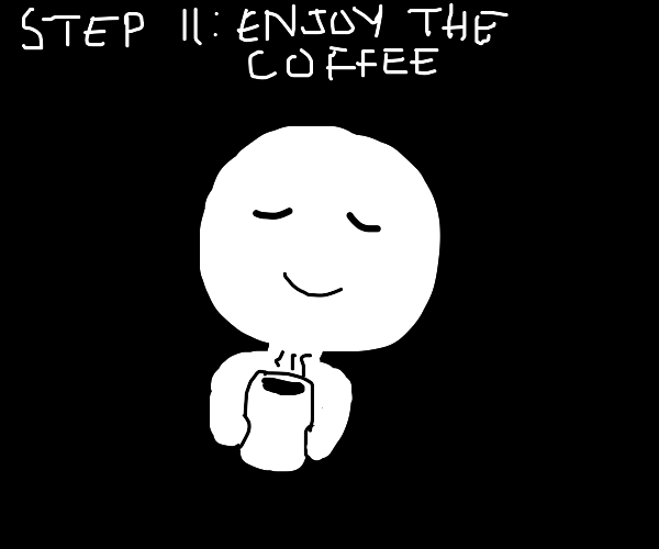 Step 10: nevermind, go make urself a coffee