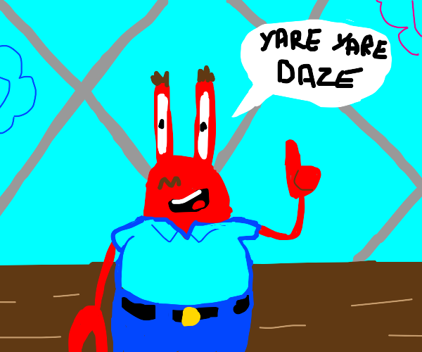 "Mr krabs saying ""yare yare daze"""