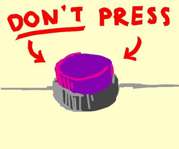 dont press the purple button...