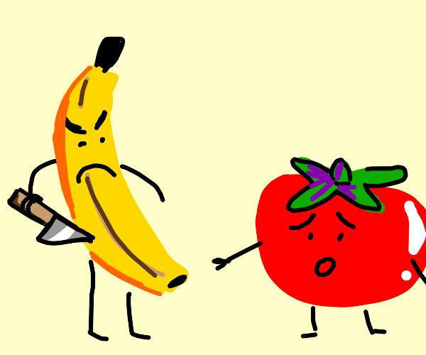 A Banana wants to kill a tomato