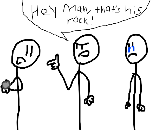 Hey man, that's his rock!