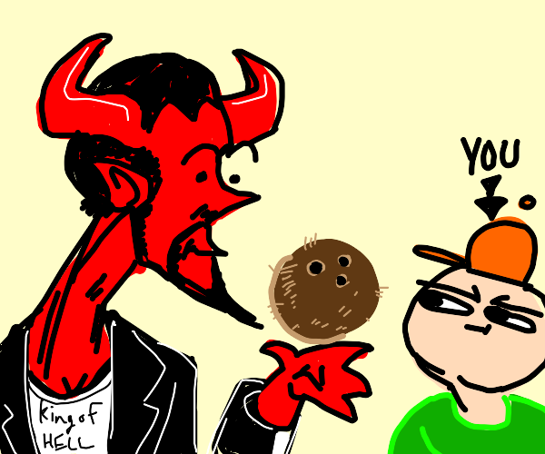 The devil gives you a coconutn