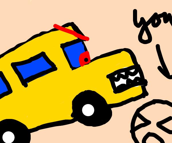 school bus threatens you