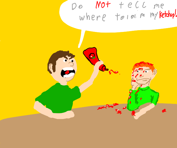Do NOT tell me where to aim my ketchup!
