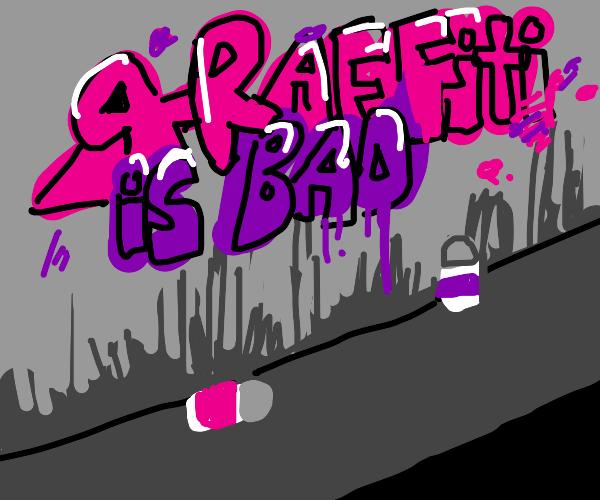 """street art that says """"graffiti is bad"""""""