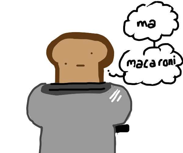 Toast in toaster thinking of macaroni