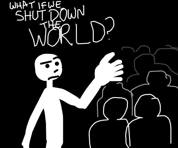 Conversation: What if we shut down the world?