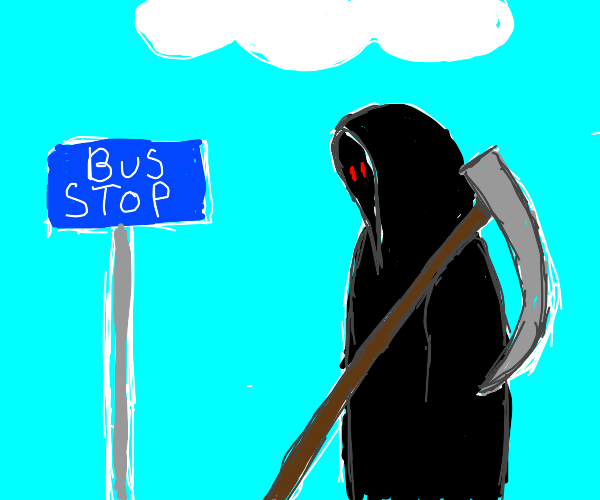 The grim reaper wants to ride the bus