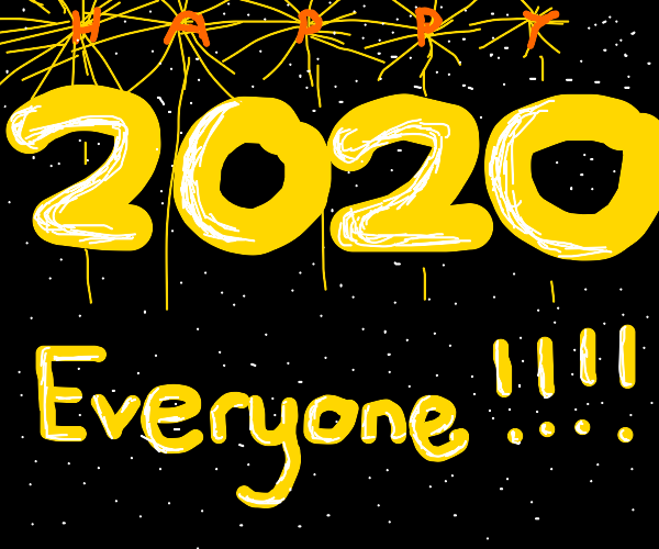 HAPPY 2020 EVERYONE!