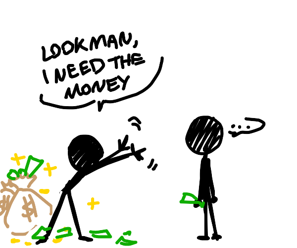 Stickman needs the money, but not really