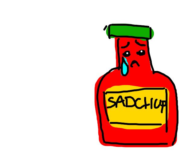 ketchup is sad