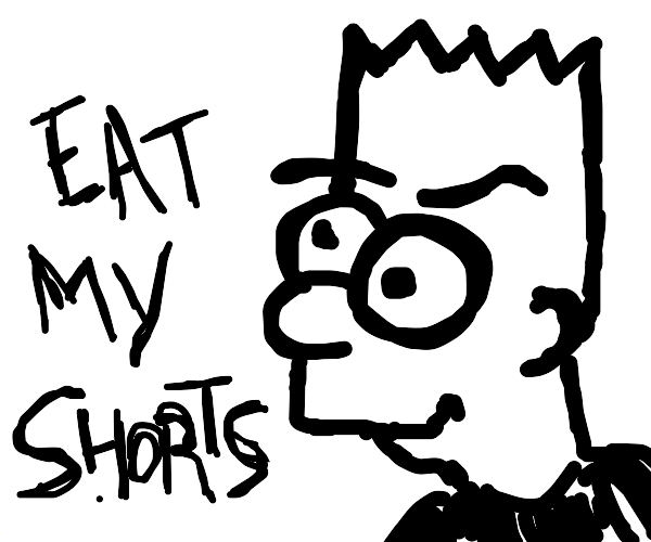 Eat my shorts!!
