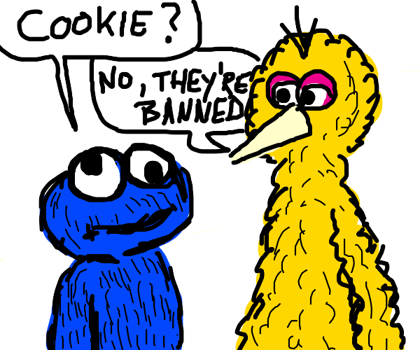 no cookies. theyre banned. no cookies!!!!!!!!