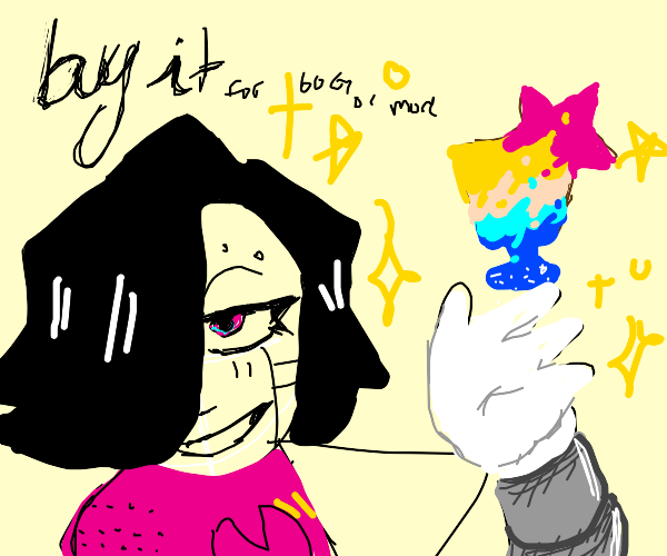 Are you promoting Mettaton's brand, darling?