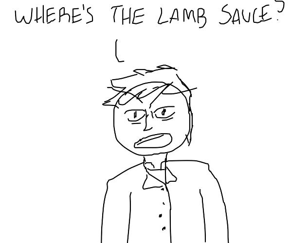 WHERES THE LAMB SAUCE!!!!!