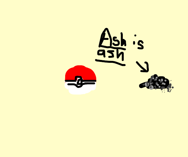 Ash is turned to ash next to a poke-ball