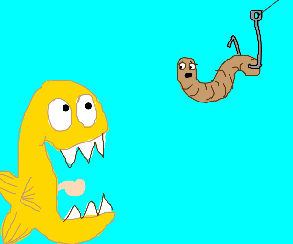Worm on a fish hook has a panic attack